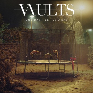 vaults-one-day-ill-fly-away